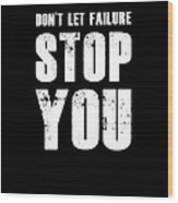 Don't Let Failure Stop You 1 Wood Print