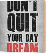 Don't Quit Your Day Dream 1 Wood Print