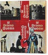 Drama Queen Wood Print