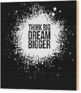 Dream Bigger Poster Black Wood Print