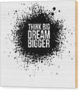 Dream Bigger Poster White Wood Print