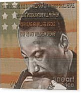 Dream Or Prophecy - Dr Rev Martin  Luther King Jr Wood Print by Reggie Duffie