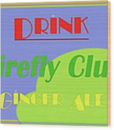 Drink Firefly Club Ginger Ale Wood Print