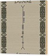 Dunne Written In Ogham Wood Print