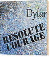 Dylan - Resolute Courage Wood Print