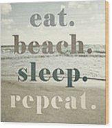 Eat. Beach. Sleep. Repeat. Beach Typography Wood Print