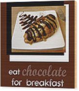 Eat Chocolate For Breakfast Wood Print