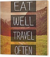 Eat Well Travel Often Wood Print by Pati Photography