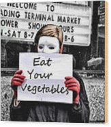 Eat Your Vegetables Wood Print