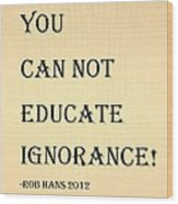 Educate Quote In Sepia Wood Print