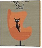 Egg Me On In Orange Wood Print