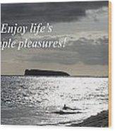 Enjoy Life's Simple Pleasures Wood Print