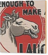 Enough To Make A Horse Laugh Wood Print