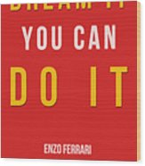 Enzo Ferrari Quote - If You Can Dream It Wood Print