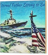 Eternal Father Strong To Save... Wood Print