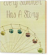 Every Summer Has A Story Wood Print