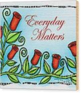 Everyday Matters Wood Print