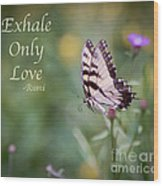 Exhale Only Love Wood Print
