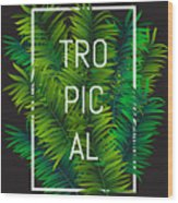 Exotic Palm Leaves With Slogan And Wood Print