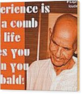 Experience Is Like A Comb That Life Gives You When You Are Bald Wood Print