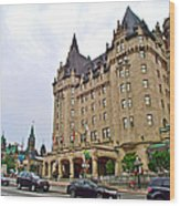 Fairmount Chateau Laurier East Of Parliament Hill In Ottawa-on Wood Print