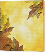 Fall Color Maple Leaves Background Border Wood Print