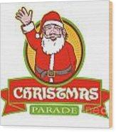 Father Christmas Santa Claus Parade Wood Print
