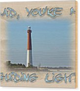 Father's Day Greetingcard - Guiding Light Wood Print
