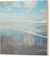 Find Your Dream Wood Print