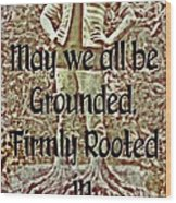 Firmly Rooted Wood Print