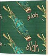 Fish Say Blah Blah Blah Wood Print