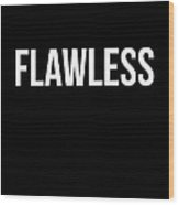 Flawless Poster Wood Print