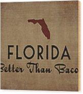 Florida Better Than Bacon Wood Print