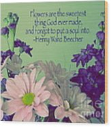 Flowers Are The Sweetest Thing Wood Print