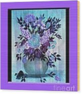 Flowers In A Vase With Lilac Border Wood Print