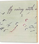 Fly Away With Me Wood Print