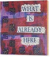 Follow What Is Already Here Wood Print by Gillian Pearce