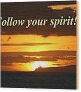 Follow Your Spirit Wood Print