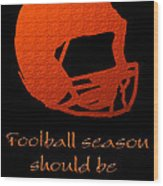 Football Season Should Be Year Round In Orange Wood Print by Andee Design
