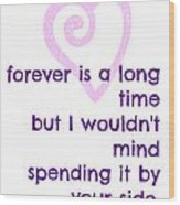 Forever Is A Long Time Wood Print