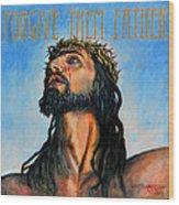 Forgive Them Father Wood Print
