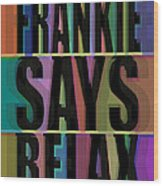 Frankie Says Relax Frankie Goes To Hollywood Wood Print