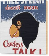 Free Speech Doesn't Mean Careless Talk Wood Print