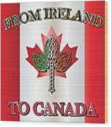 From Ireland To Canada Wood Print