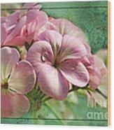 Geranium Blossoms Photoart Wood Print