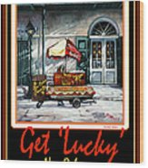 Get ' Lucky ' -  New Orleans Wood Print