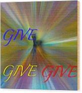 Give Give Give Wood Print