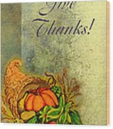 Give Thanks I Wood Print