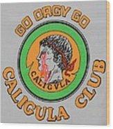 Go Caligula Go Wood Print