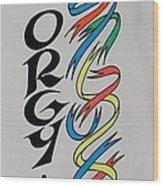 Go Orgy Go Wood Print